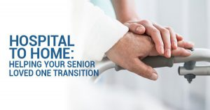 hospital to home: helping your senior loved on transition