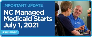 NC Managed Medicaid Starts July 1 2021